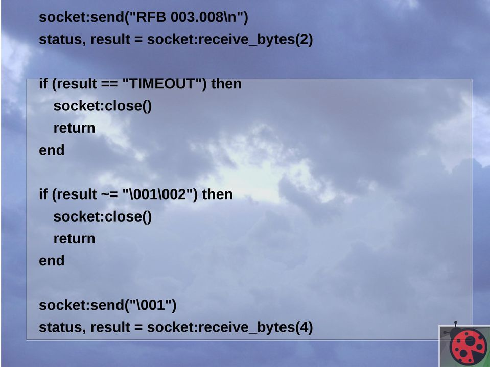 "== ""TIMEOUT"") then socket:close() return end if (result ~="
