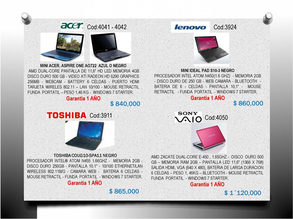 11 LAN 10/100 - MOUSE RETRACTIL FUNDA PORTATIL PESO 1,46 KG - WINDOWS 7 STARTER. Cod:3911 $ 840,000 MINI IDEAL PAD S10-3 NEGRO PROCESADOR INTEL ATOM N450(1.