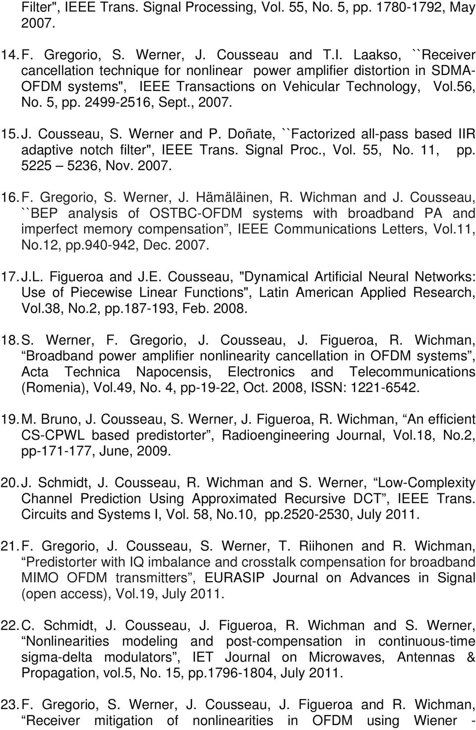 2007. 16. F. Gregorio, S. Werner, J. Hämäläinen, R. Wichman and J. Cousseau, ``BEP analysis of OSTBC-OFDM systems with broadband PA and imperfect memory compensation, IEEE Communications Letters, Vol.