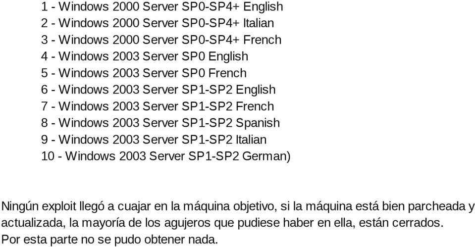 Spanish 9 Windows 2003 Server SP1 SP2 Italian 10 Windows 2003 Server SP1 SP2 German) Ningún exploit llegó a cuajar en la máquina objetivo, si la