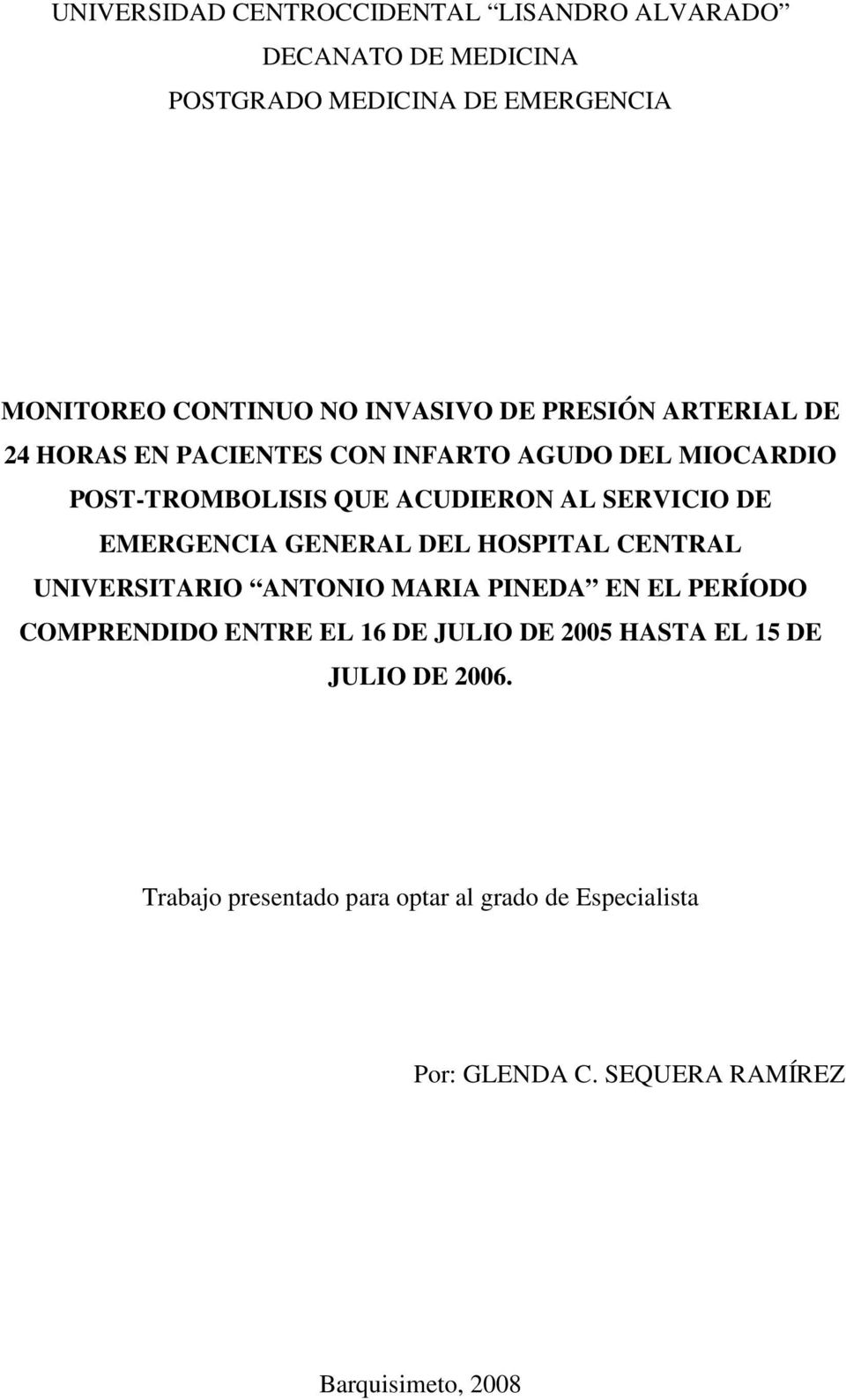 DE EMERGENCIA GENERAL DEL HOSPITAL CENTRAL UNIVERSITARIO ANTONIO MARIA PINEDA EN EL PERÍODO COMPRENDIDO ENTRE EL 16 DE JULIO DE