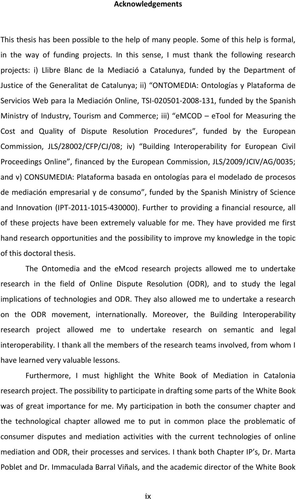 y Plataforma de Servicios Web para la Mediación Online, TSI-020501-2008-131, funded by the Spanish Ministry of Industry, Tourism and Commerce; iii) emcod etool for Measuring the Cost and Quality of
