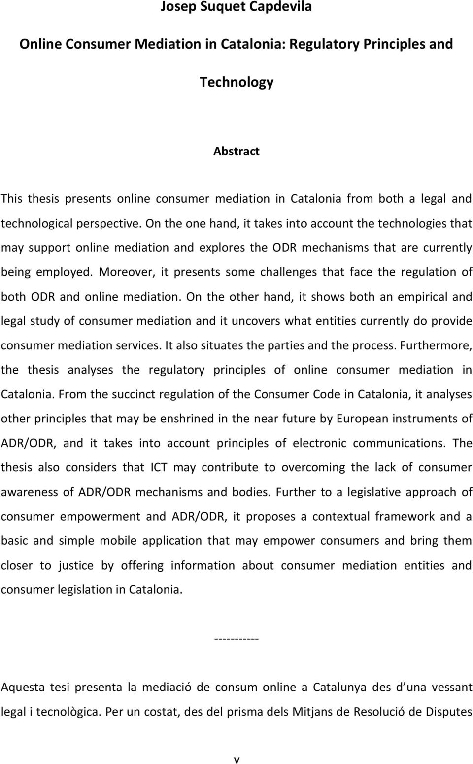 Moreover, it presents some challenges that face the regulation of both ODR and online mediation.