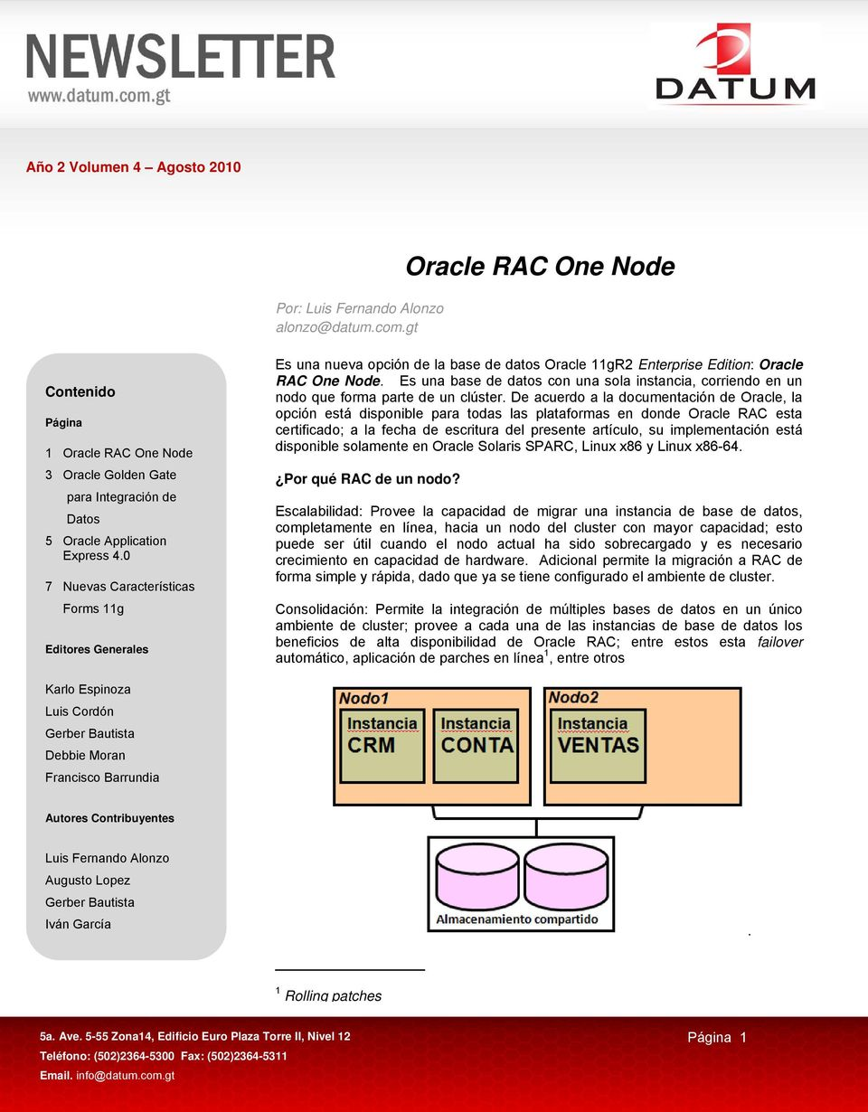 0 7 Nuevas Características Forms 11g Es una nueva opción de la base de datos Oracle 11gR2 Enterprise Edition: Oracle RAC One Node.