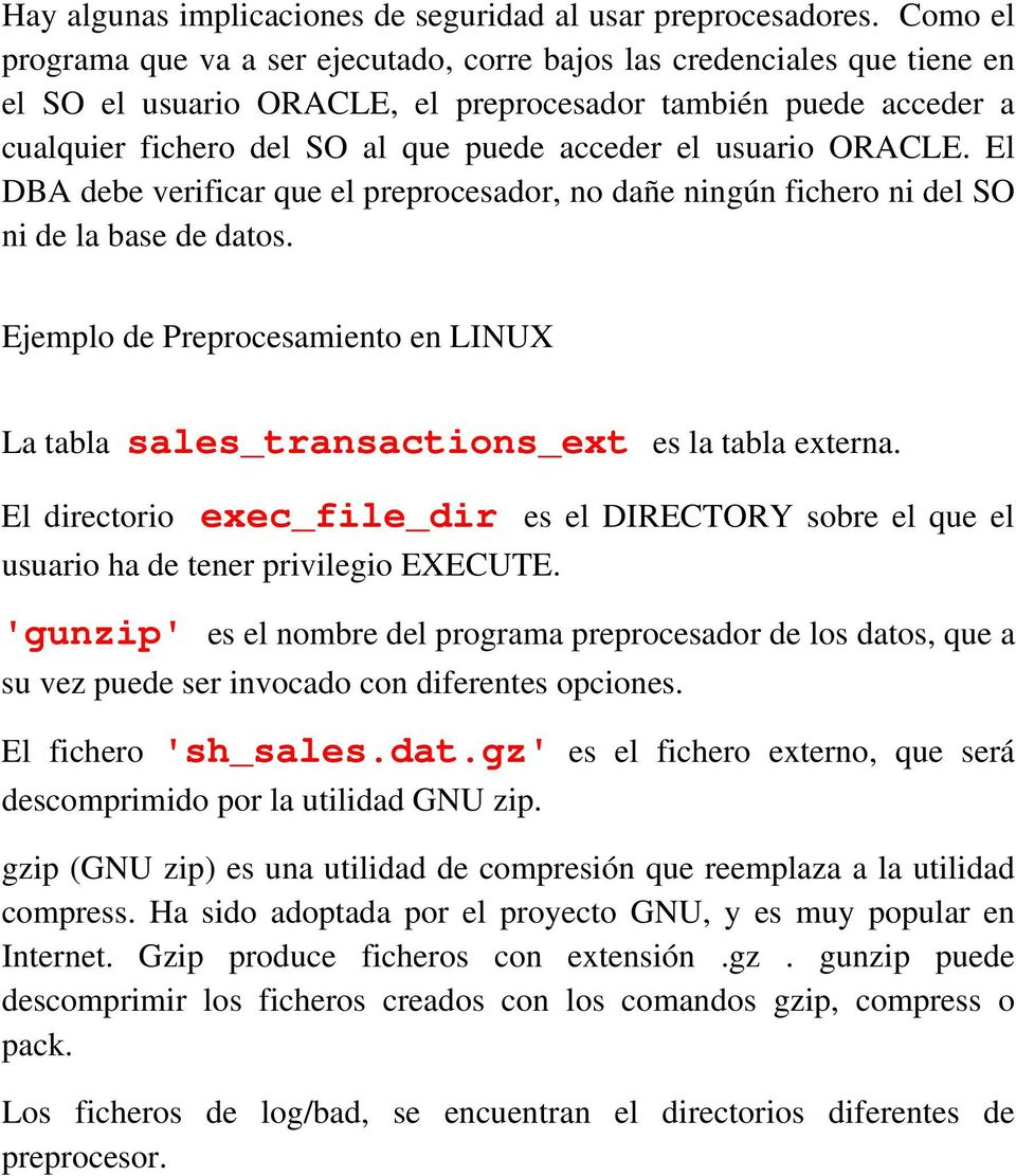usuario ORACLE. El DBA debe verificar que el preprocesador, no dañe ningún fichero ni del SO ni de la base de datos.