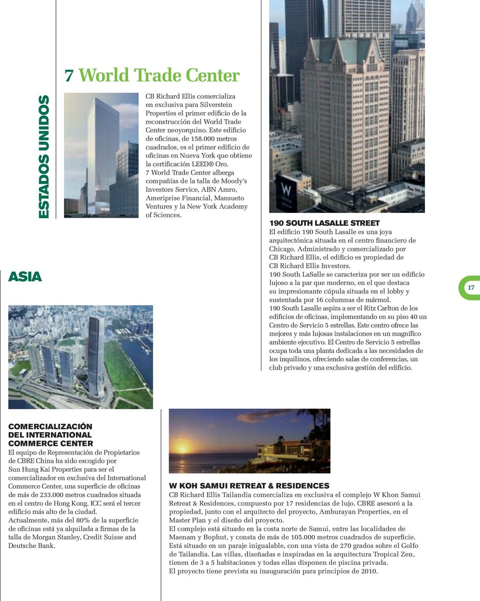 7 World Trade Center alberga compañías de la talla de Moody s Investors Service, ABN Amro, Ameriprise Financial, Mansueto Ventures y la New York Academy of Sciences.