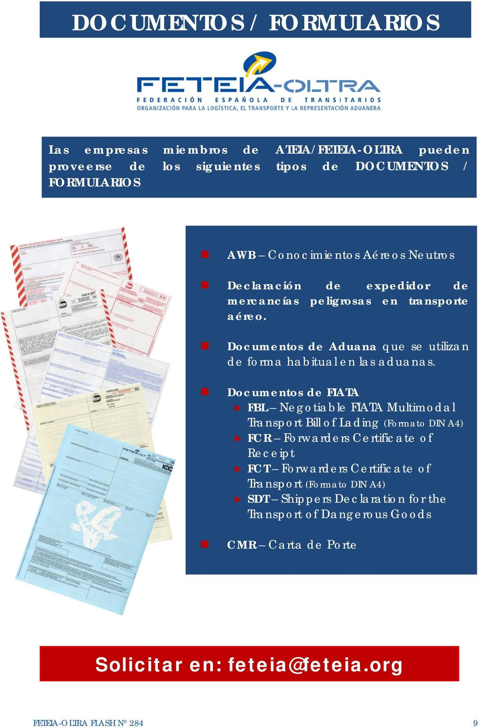 Documentos de FIATA FBL Negotiable FIATA Multimodal Transport Bill of Lading (Formato DIN A4) FCR Forwarders Certificate of Receipt FCT Forwarders Certificate