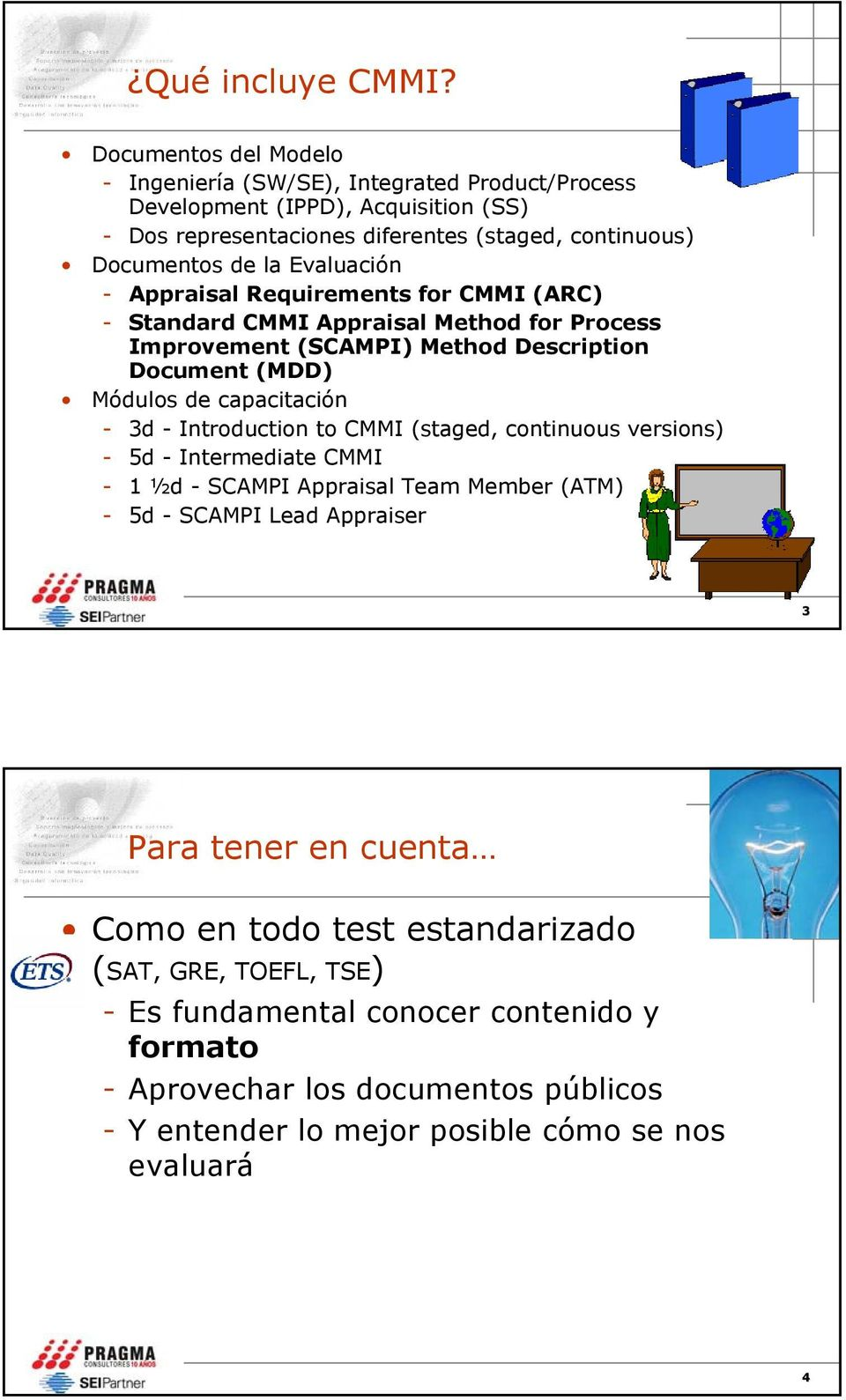 Evaluación - Appraisal Requirements for CMMI (ARC) - Standard CMMI Appraisal Method for Process Improvement (SCAMPI) Method Description Document (MDD) Módulos de capacitación - 3d -