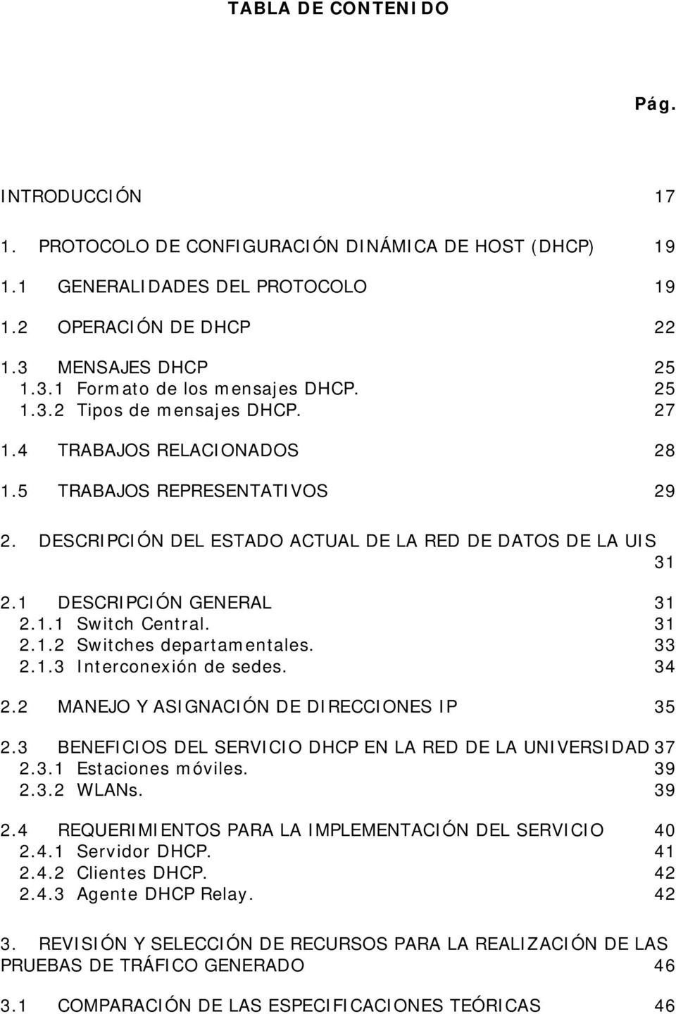 31 2.1.2 Switches departamentales. 33 2.1.3 Interconexión de sedes. 34 2.2 MANEJO Y ASIGNACIÓN DE DIRECCIONES IP 35 2.3 BENEFICIOS DEL SERVICIO DHCP EN LA RED DE LA UNIVERSIDAD 37 2.3.1 Estaciones móviles.
