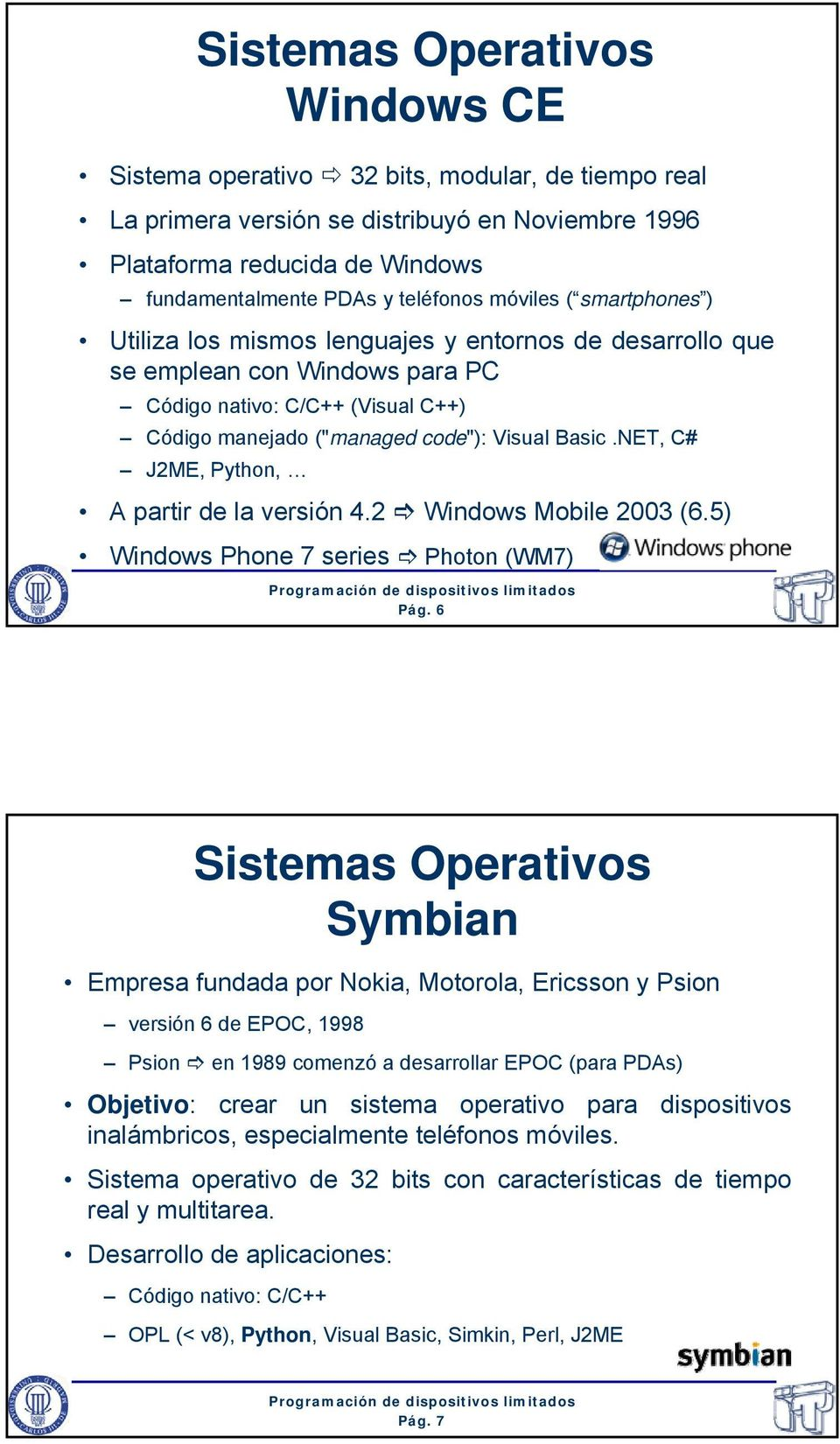 NET, C# J2ME, Python, A partir de la versión 4.2 Windows Mobile 2003 (6.5) Windows Phone 7 series Photon (WM7) Pág.
