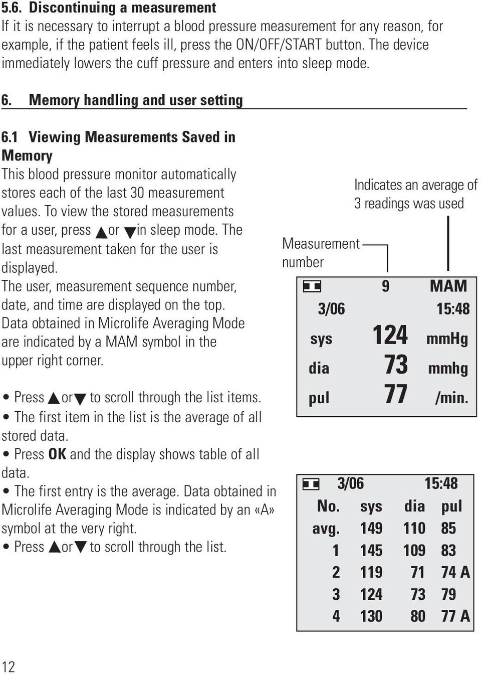 1 Viewing Measurements Saved in Memory This blood pressure monitor automatically stores each of the last 30 measurement values. To view the stored measurements for a user, press or in sleep mode.