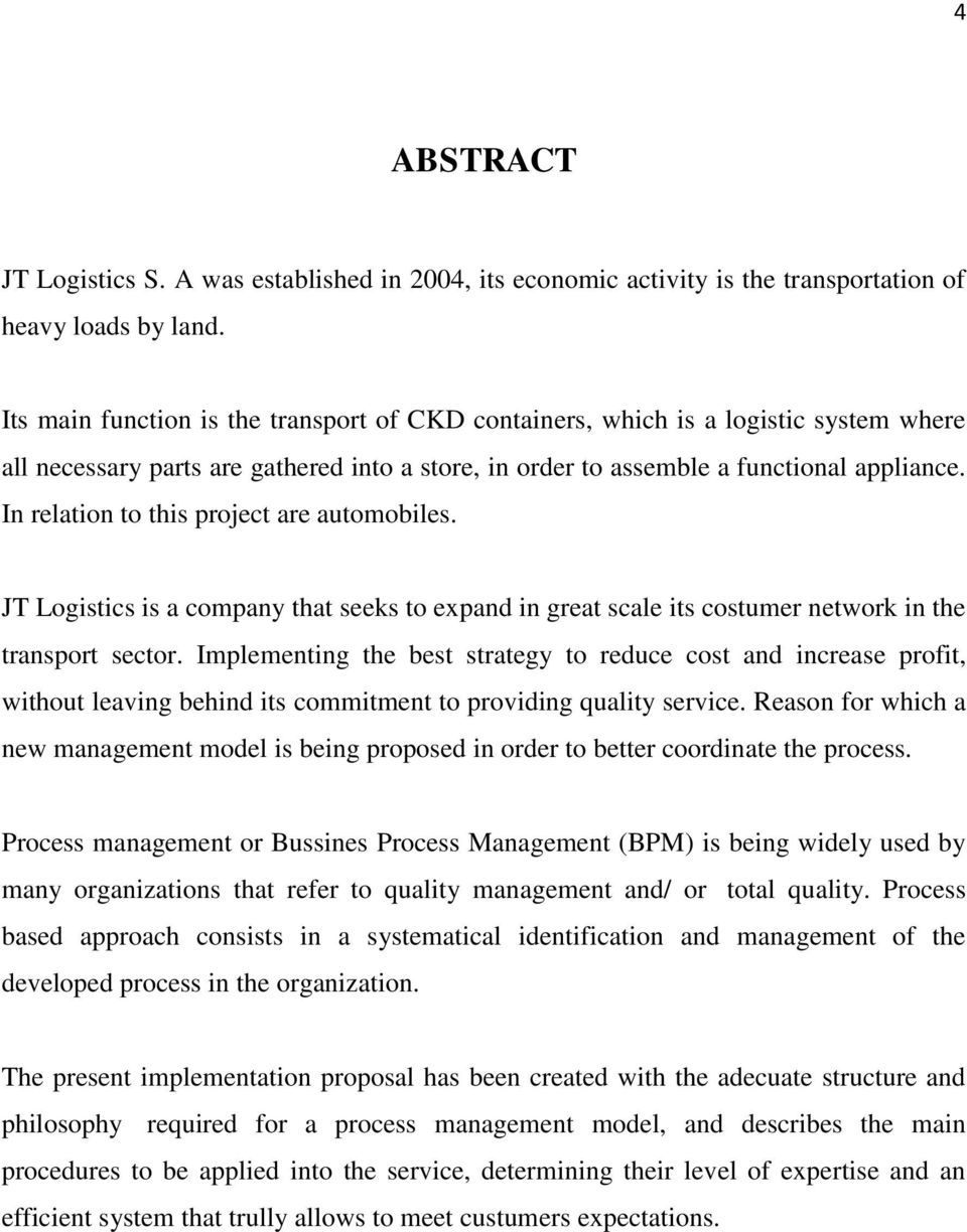 In relation to this project are automobiles. JT Logistics is a company that seeks to expand in great scale its costumer network in the transport sector.