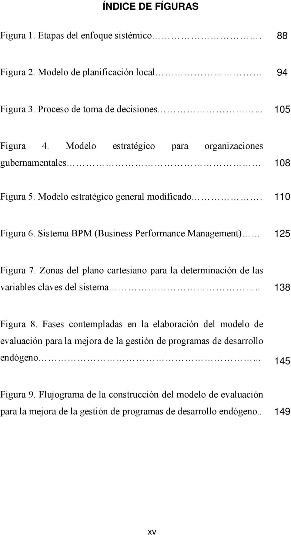 Sistema BPM (Business Performance Management) 125 Figura 7. Zonas del plano cartesiano para la determinación de las variables claves del sistema.. 138 Figura 8.