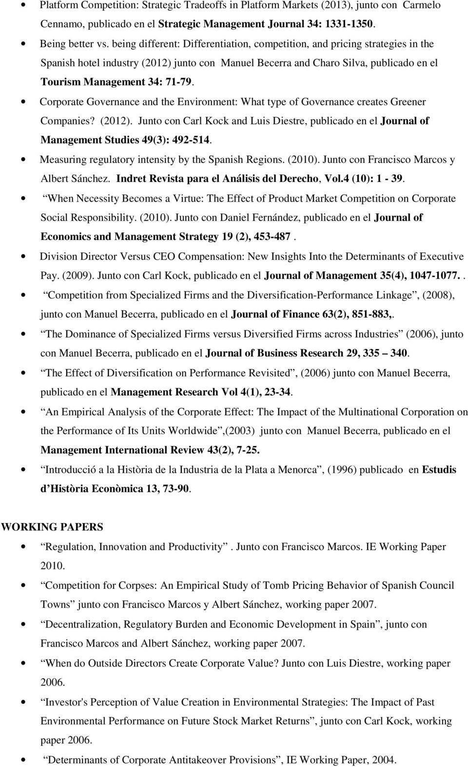 Corporate Governance and the Environment: What type of Governance creates Greener Companies? (2012). Junto con Carl Kock and Luis Diestre, publicado en el Journal of Management Studies 49(3): 492-514.