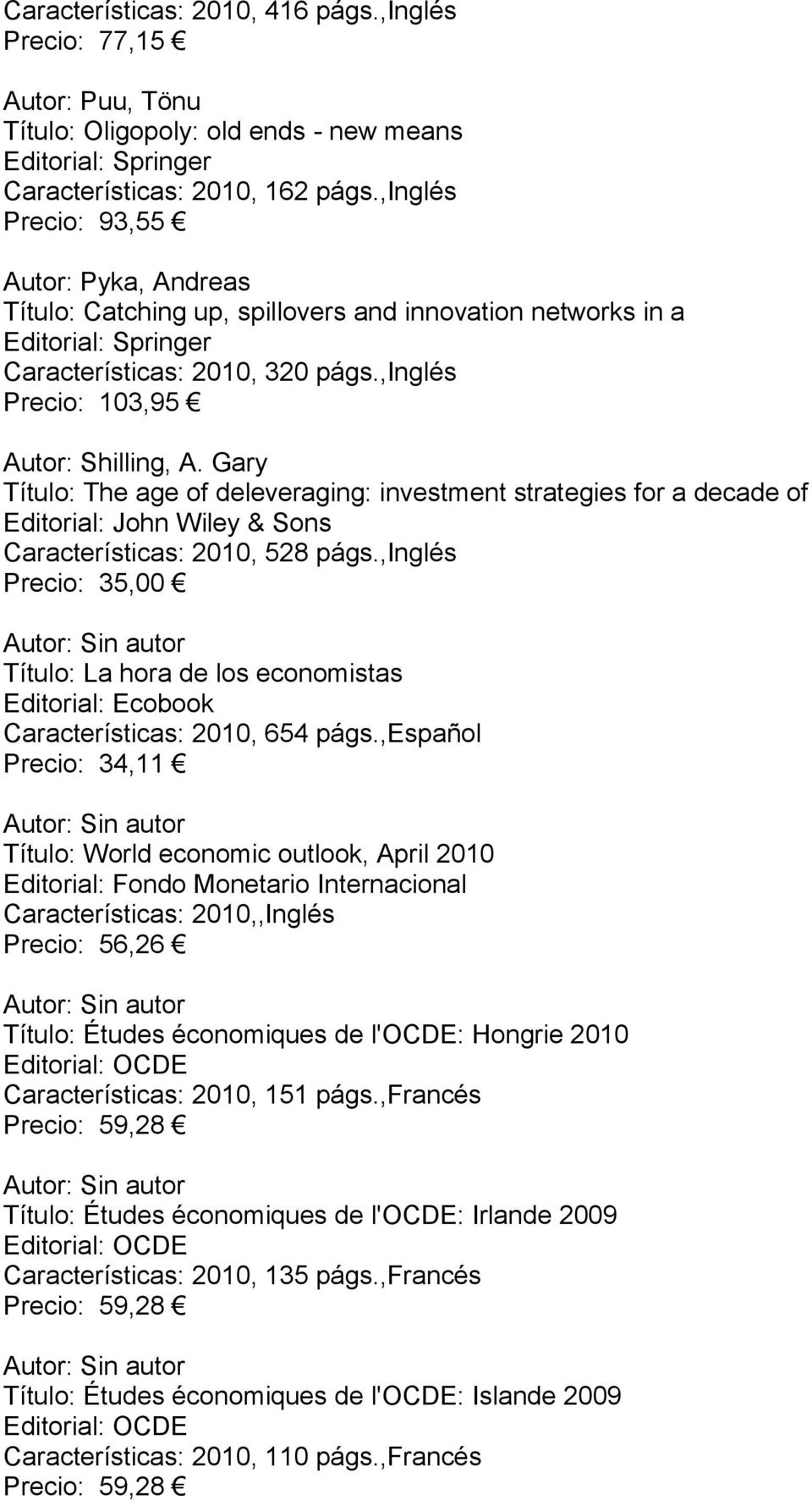 Gary Título: The age of deleveraging: investment strategies for a decade of Características: 2010, 528 págs.