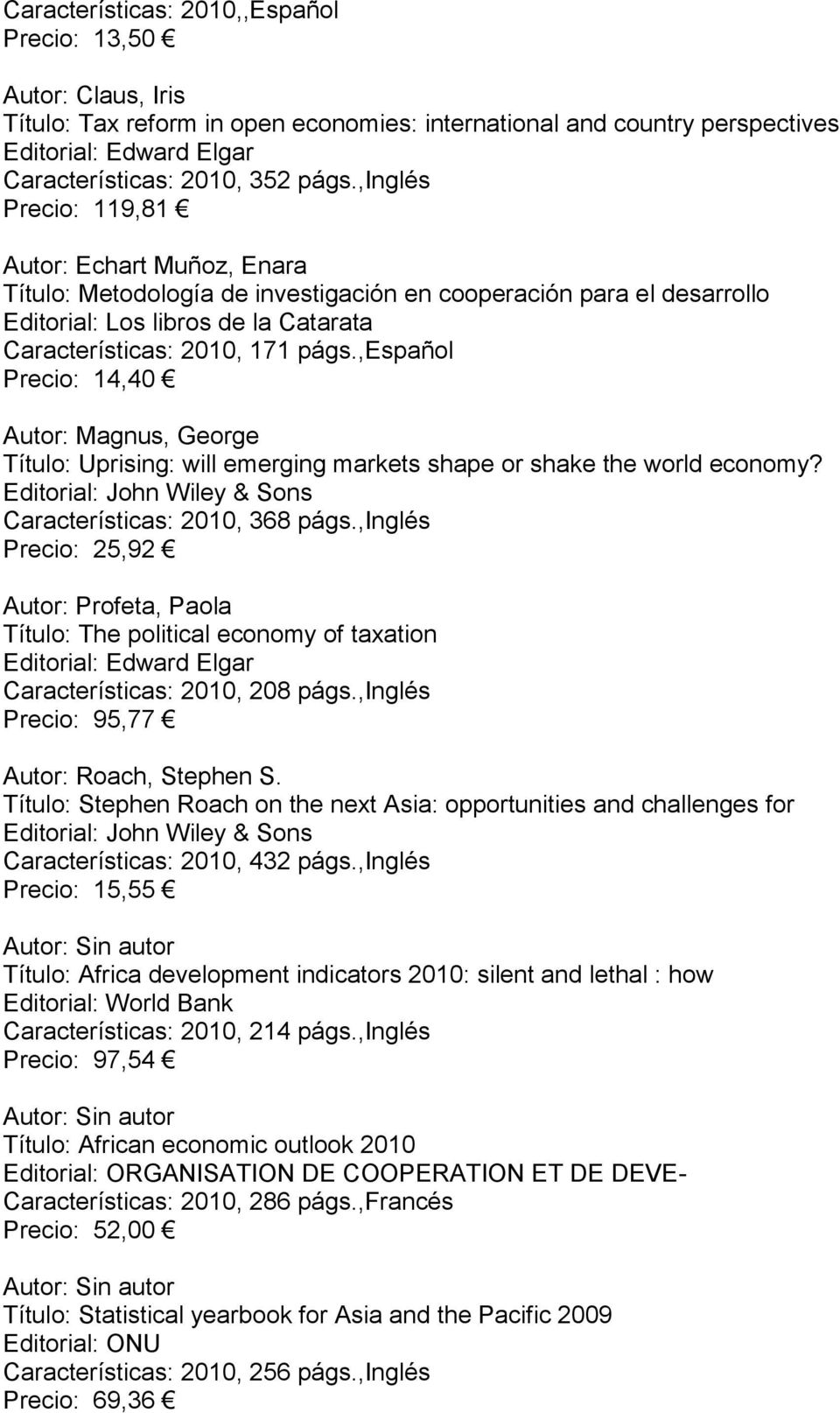 ,español Precio: 14,40 Autor: Magnus, George Título: Uprising: will emerging markets shape or shake the world economy? Características: 2010, 368 págs.