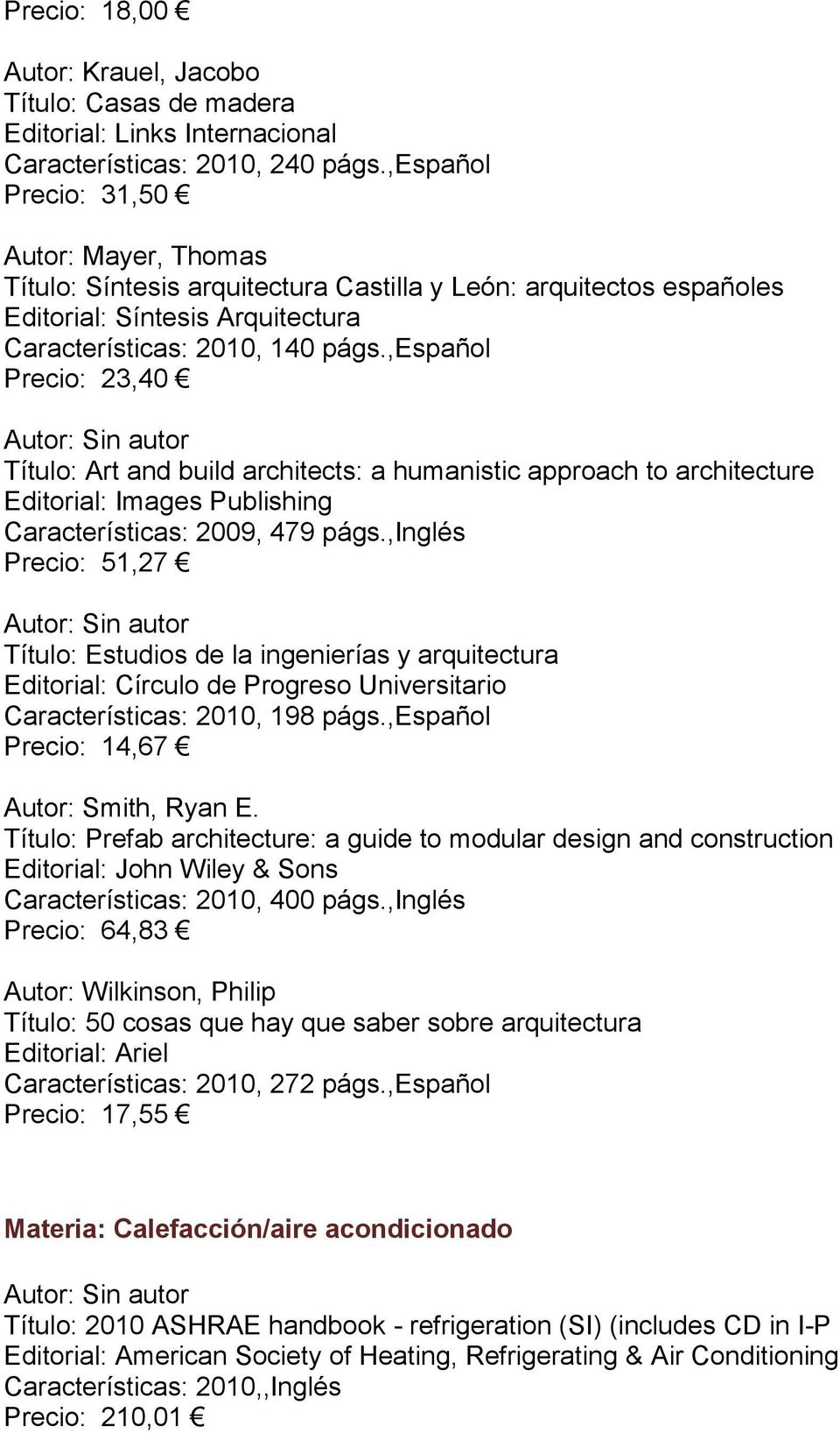 ,español Precio: 23,40 Autor: Sin autor Título: Art and build architects: a humanistic approach to architecture Editorial: Images Publishing Características: 2009, 479 págs.