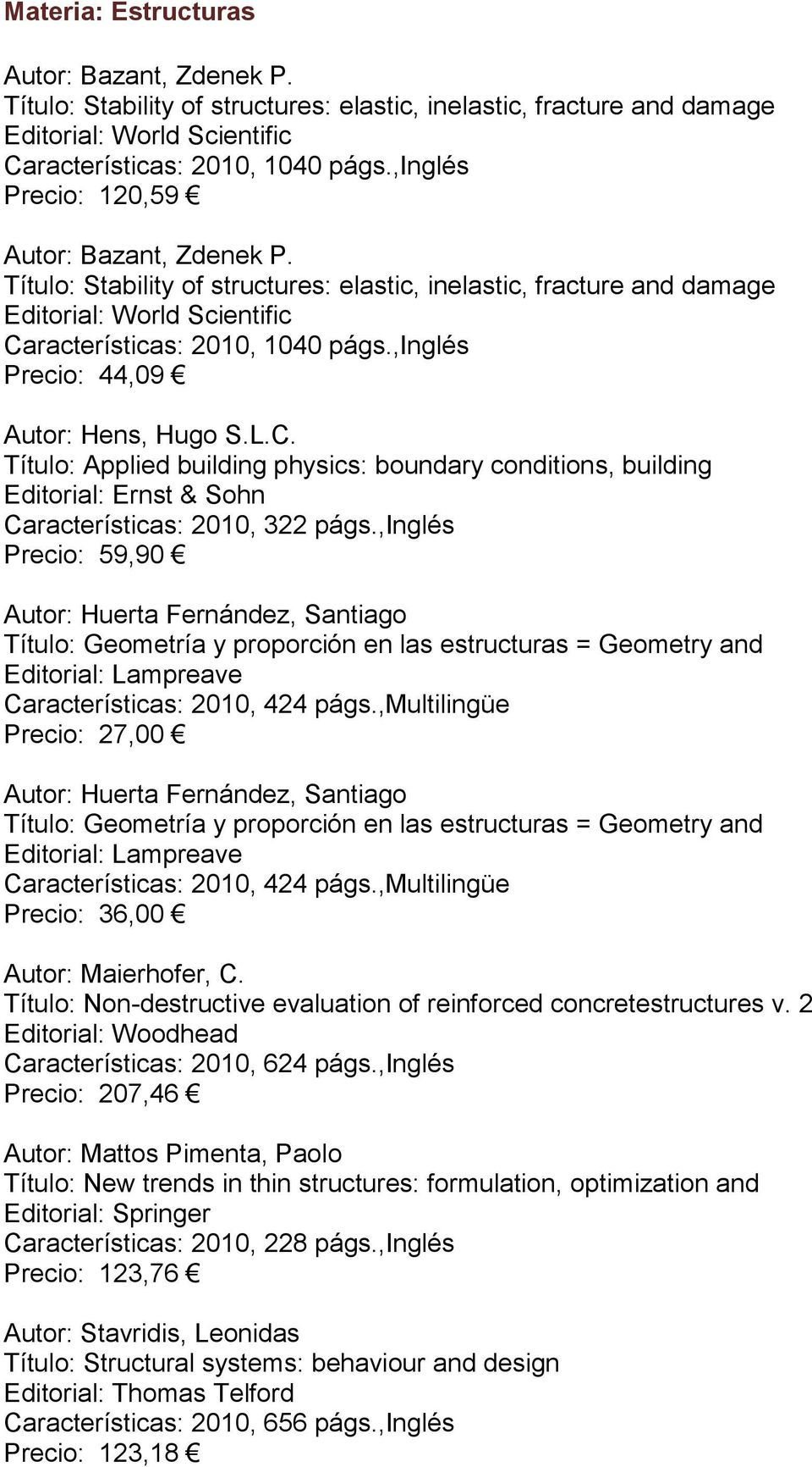 ,inglés Precio: 44,09 Autor: Hens, Hugo S.L.C. Título: Applied building physics: boundary conditions, building Editorial: Ernst & Sohn Características: 2010, 322 págs.