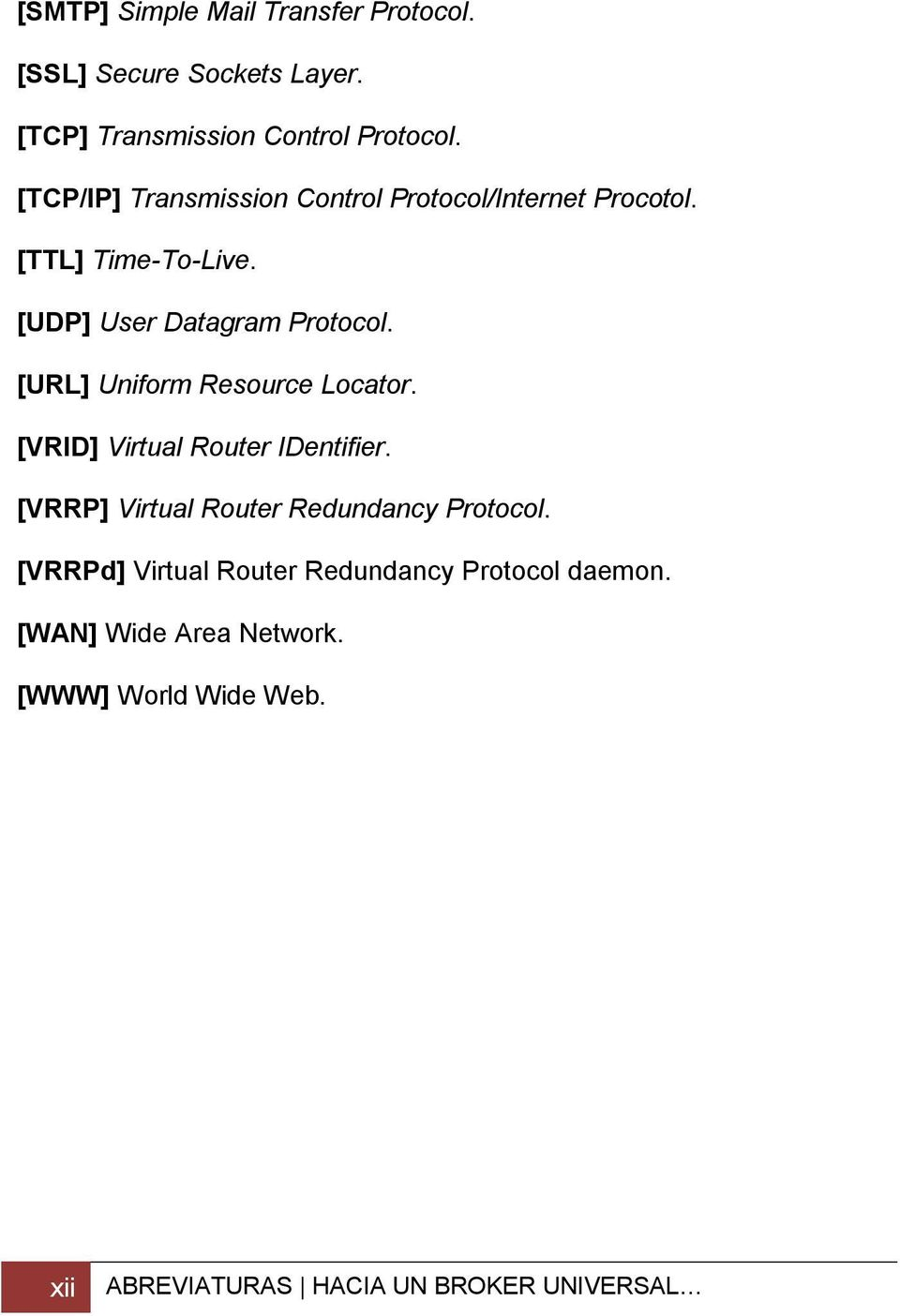 [URL] Uniform Resource Locator. [VRID] Virtual Router IDentifier. [VRRP] Virtual Router Redundancy Protocol.