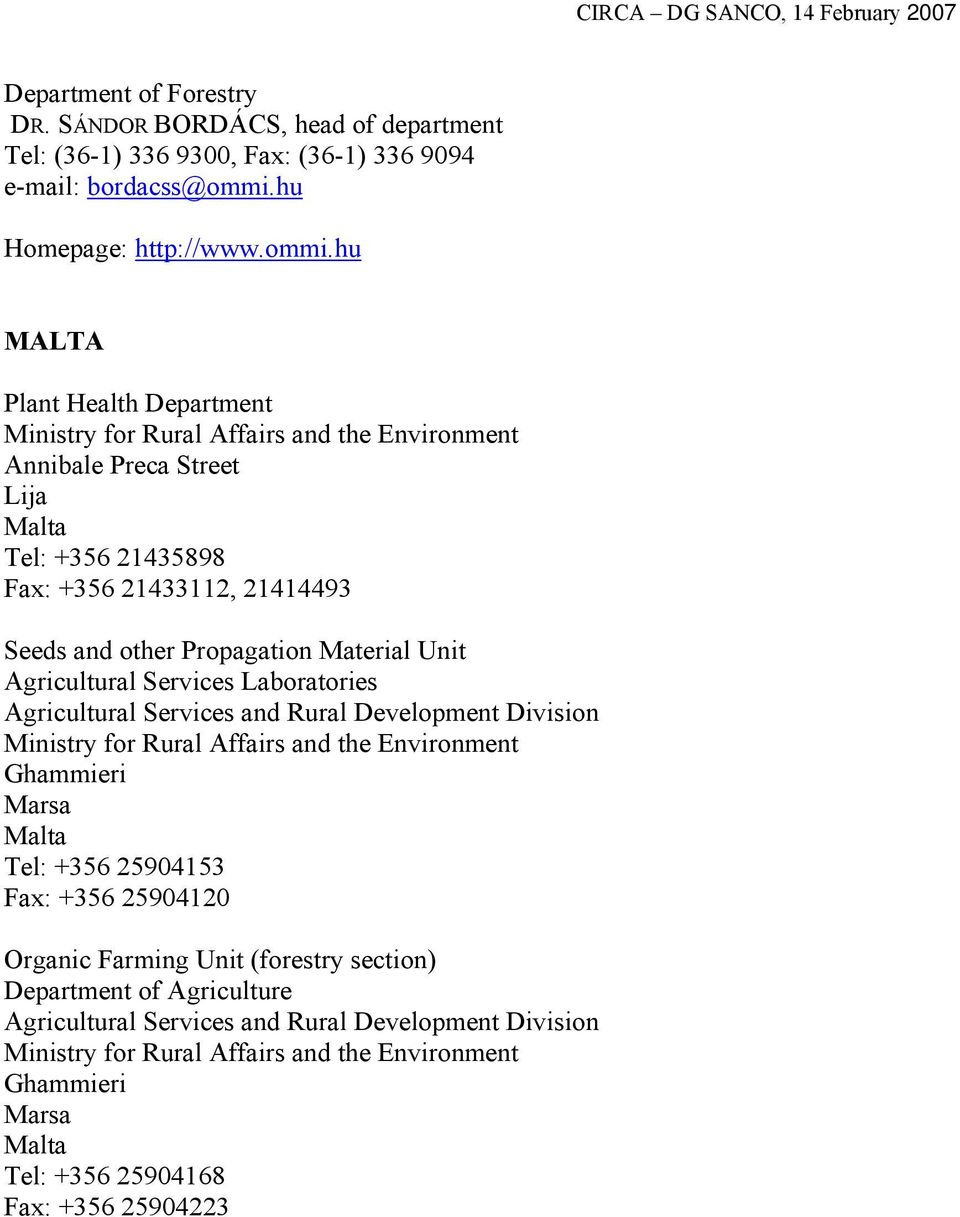 hu MALTA Plant Health Department Ministry for Rural Affairs and the Environment Annibale Preca Street Lija Malta Tel: +356 21435898 Fax: +356 21433112, 21414493 Seeds and other Propagation