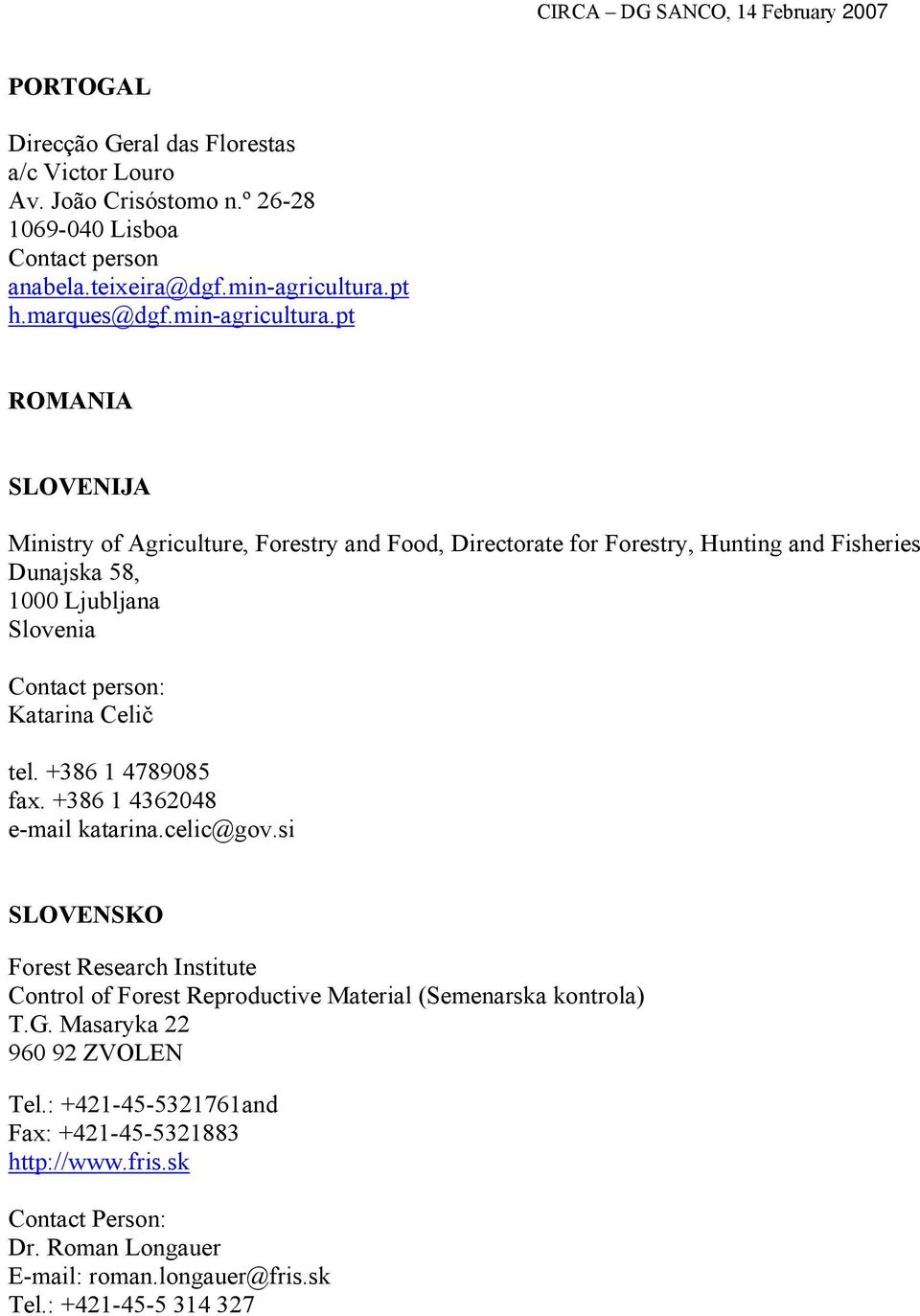 pt ROMANIA SLOVENIJA Ministry of Agriculture, Forestry and Food, Directorate for Forestry, Hunting and Fisheries Dunajska 58, 1000 Ljubljana Slovenia : Katarina Celič tel.