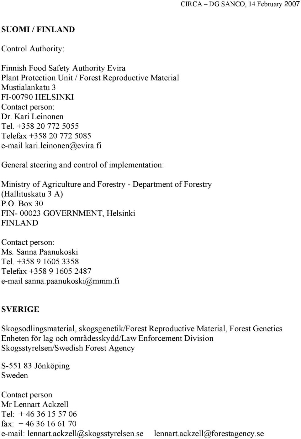 fi General steering and control of implementation: Ministry of Agriculture and Forestry - Department of Forestry (Hallituskatu 3 A) P.O. Box 30 FIN- 00023 GOVERNMENT, Helsinki FINLAND : Ms.