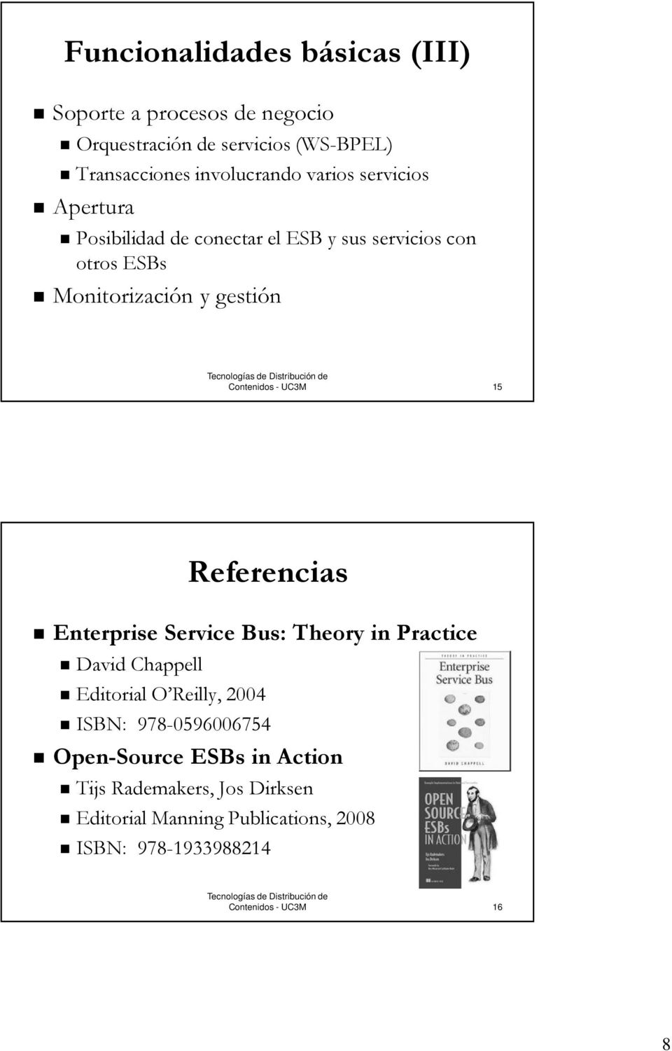 gestión 15 Referencias Enterprise Service Bus: Theory in Practice David Chappell Editorial O Reilly, 2004 ISBN: