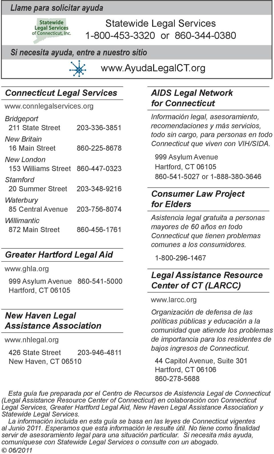 203-756-8074 Willimantic 872 Main Street 860-456-1761 Greater Hartford Legal Aid www.ghla.org 999 Asylum Avenue 860-541-5000 Hartford, CT 06105 New Haven Legal Assistance Association www.nhlegal.