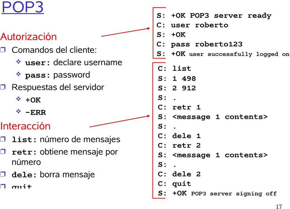 roberto S: +OK C: pass roberto123 S: +OK successfully logged on C: list S: 1 498 S: 2 912 S:.