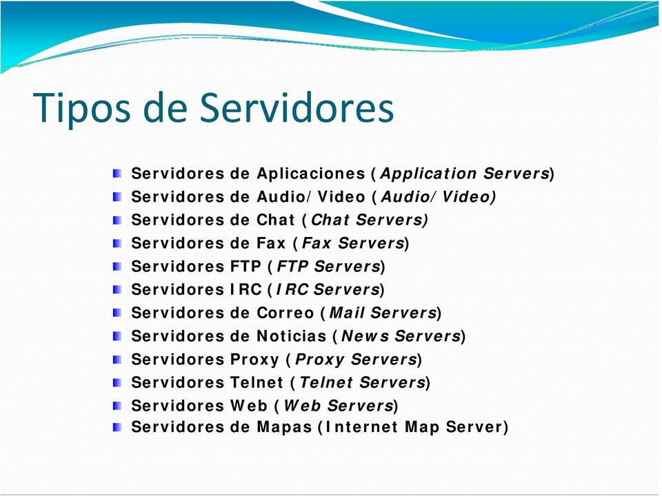 (IRC Servers) Servidores de Correo (Mail Servers) Servidores de Noticias (News Servers) Servidores Proxy (Proxy