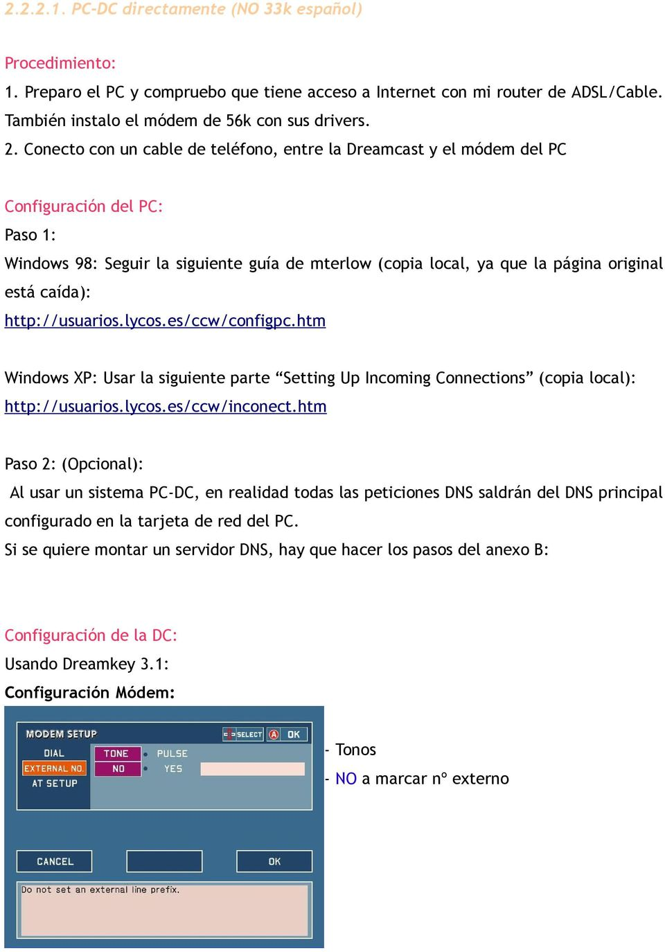 caída): http://usuarios.lycos.es/ccw/configpc.htm Windows XP: Usar la siguiente parte Setting Up Incoming Connections (copia local): http://usuarios.lycos.es/ccw/inconect.