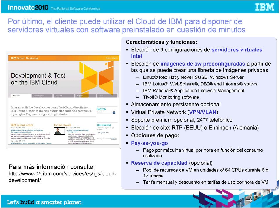 crear una librería de imágenes privadas Linux Red Hat y Novell SUSE, Windows Server IBM Lotus, WebSphere, DB2 and Informix stacks IBM Rational Application Lifecycle Management Tivoli Monitoring