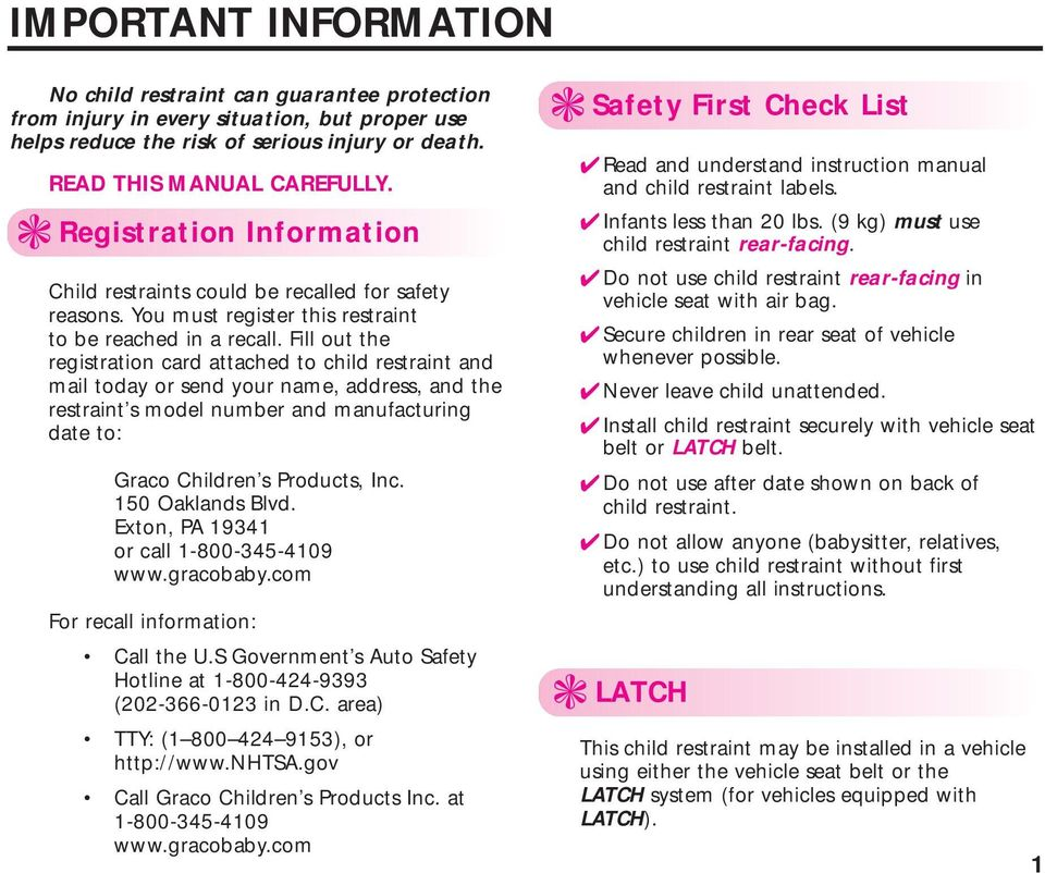 Fill out the registration card attached to child restraint and mail today or send your name, address, and the restraint s model number and manufacturing date to: Graco Children s Products, Inc.