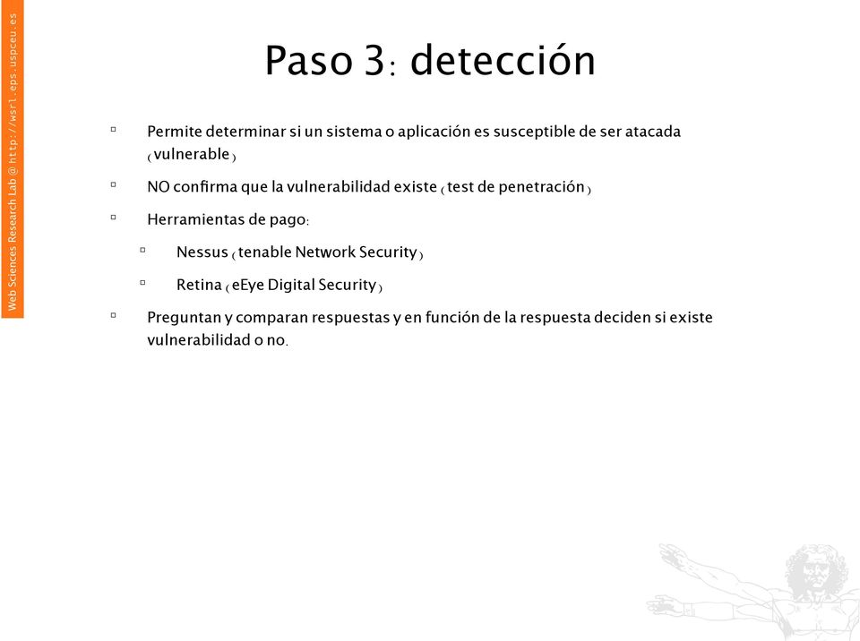 Herramientas de pago: Nessus (tenable Network Security) Retina (eeye Digital Security)