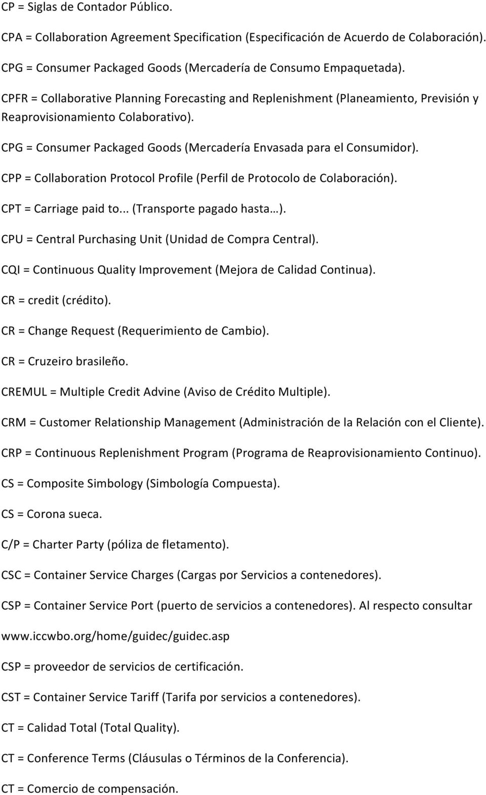CPP = Collaboration Protocol Profile (Perfil de Protocolo de Colaboración). CPT = Carriage paid to... (Transporte pagado hasta ). CPU = Central Purchasing Unit (Unidad de Compra Central).