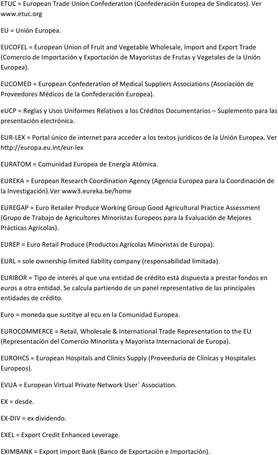 EUCOMED = European Confederation of Medical Suppliers Associations (Asociación de Proveedores Médicos de la Confederación Europea).