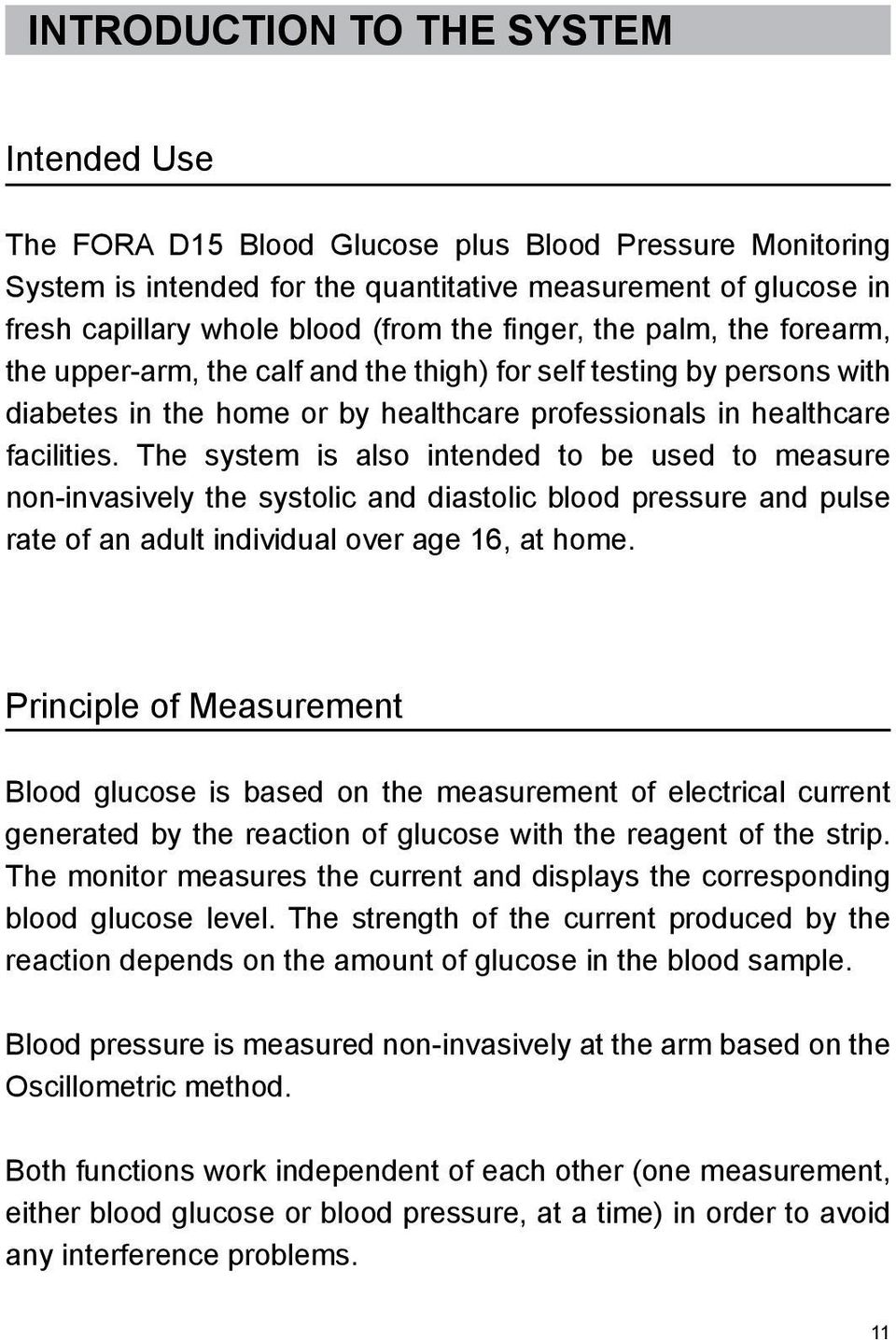 The system is also intended to be used to measure non-invasively the systolic and diastolic blood pressure and pulse rate of an adult individual over age 16, at home.