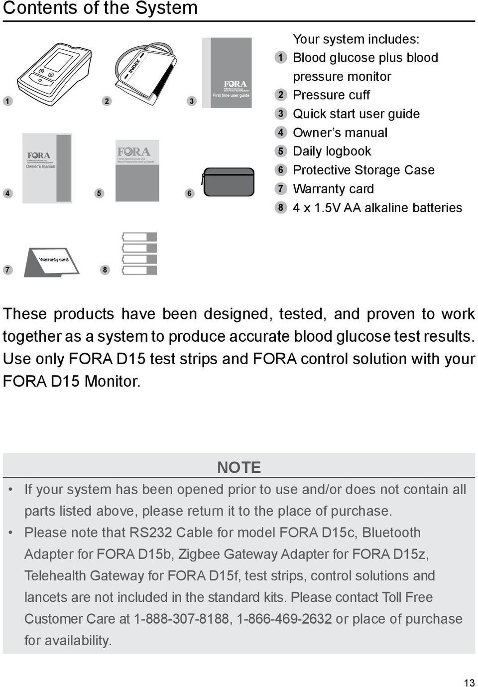 Use only FORA D15 test strips and FORA control solution with your FORA D15 Monitor.