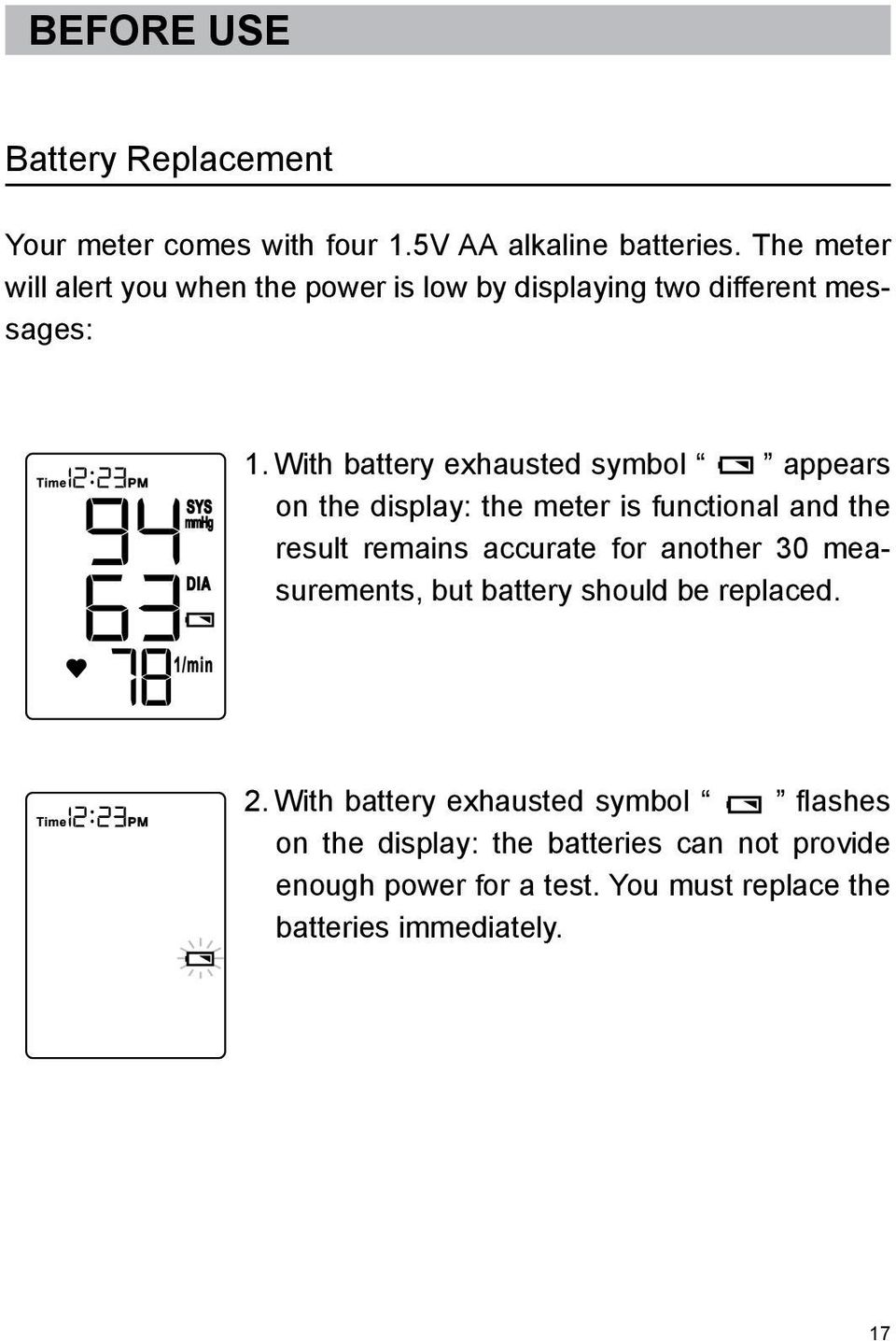 With battery exhausted symbol appears on the display: the meter is functional and the result remains accurate for another 30