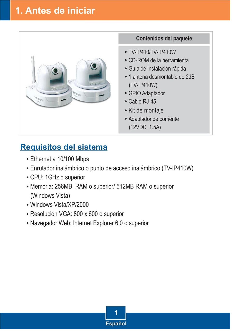 5A) Requisitos del sistema Ethernet a 10/100 Mbps Enrutador inalámbrico o punto de acceso inalámbrico (TV-IP410W) CPU: 1GHz o superior