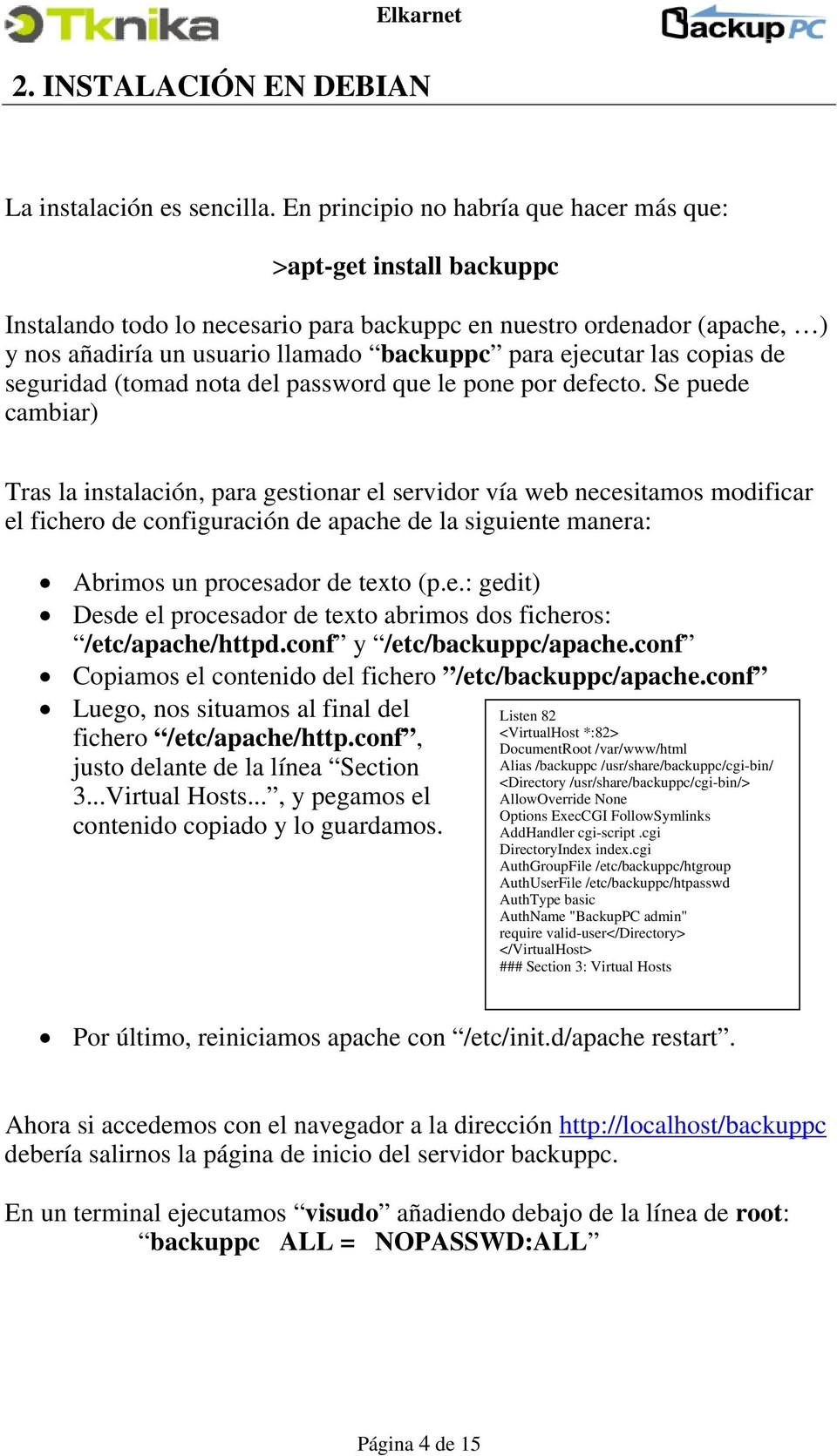 las copias de seguridad (tomad nota del password que le pone por defecto.