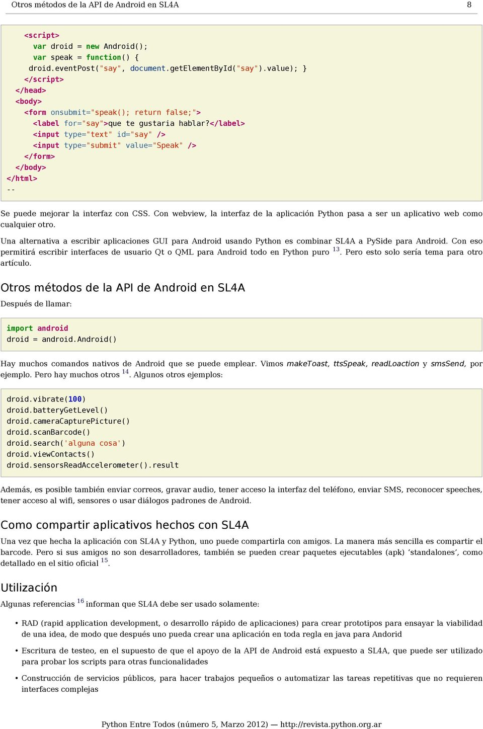 "</label> <input type=""text"" id=""say"" /> <input type=""submit"" value=""speak"" /> </form> </body> </html> -- Se puede mejorar la interfaz con CSS."