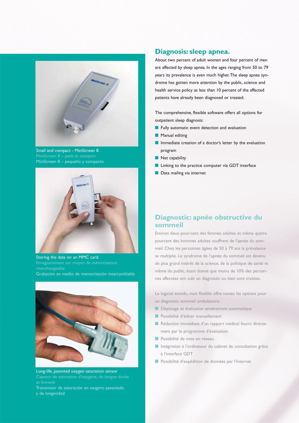 Small and compact - MiniScreen 8 MiniScreen 8 petit et compact MiniScreen 8 pequeño y compacto The comprehensive, flexible software offers all options for outpatient sleep diagnosis: Fully automatic