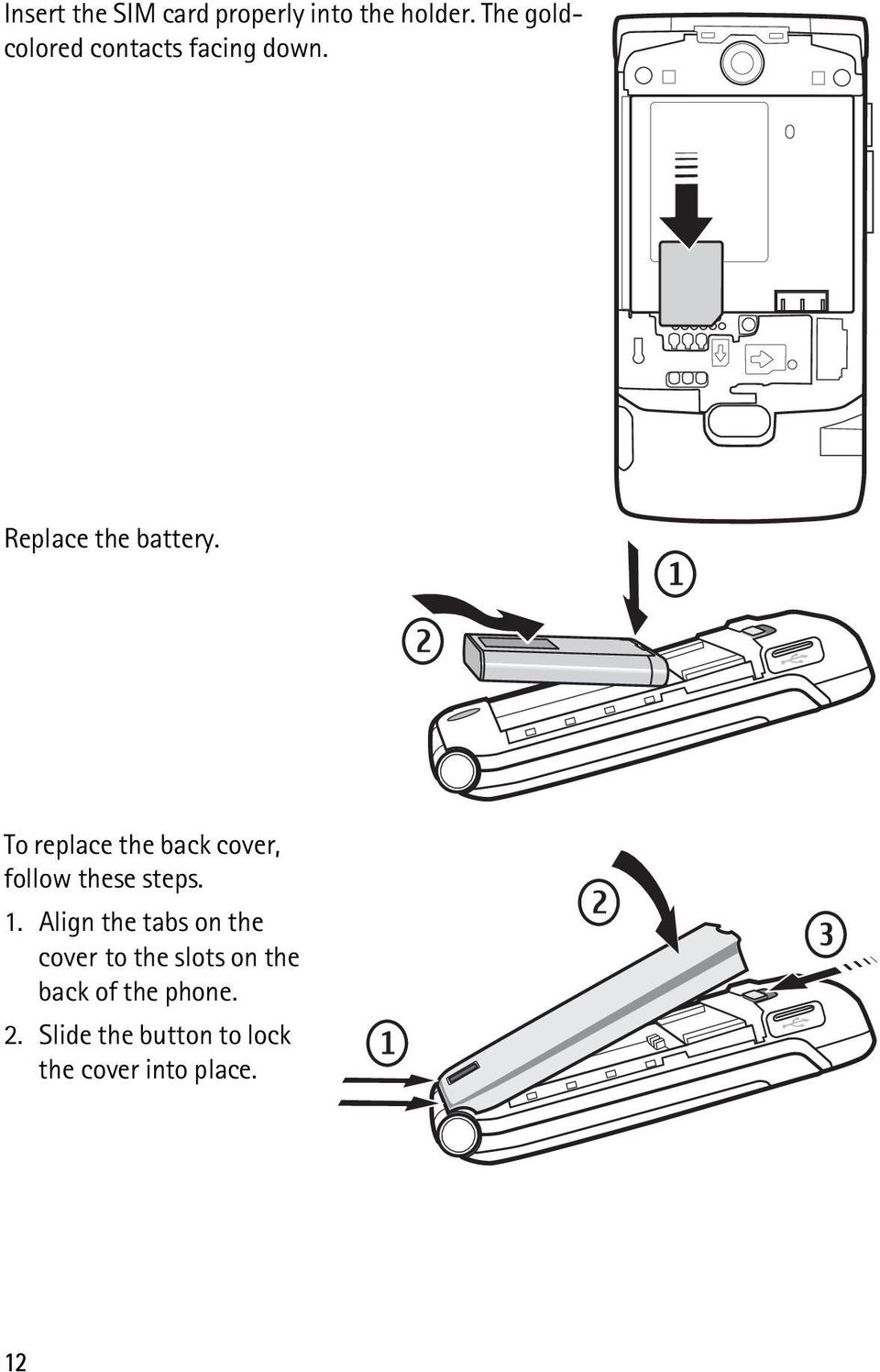 To replace the back cover, follow these steps. 1.