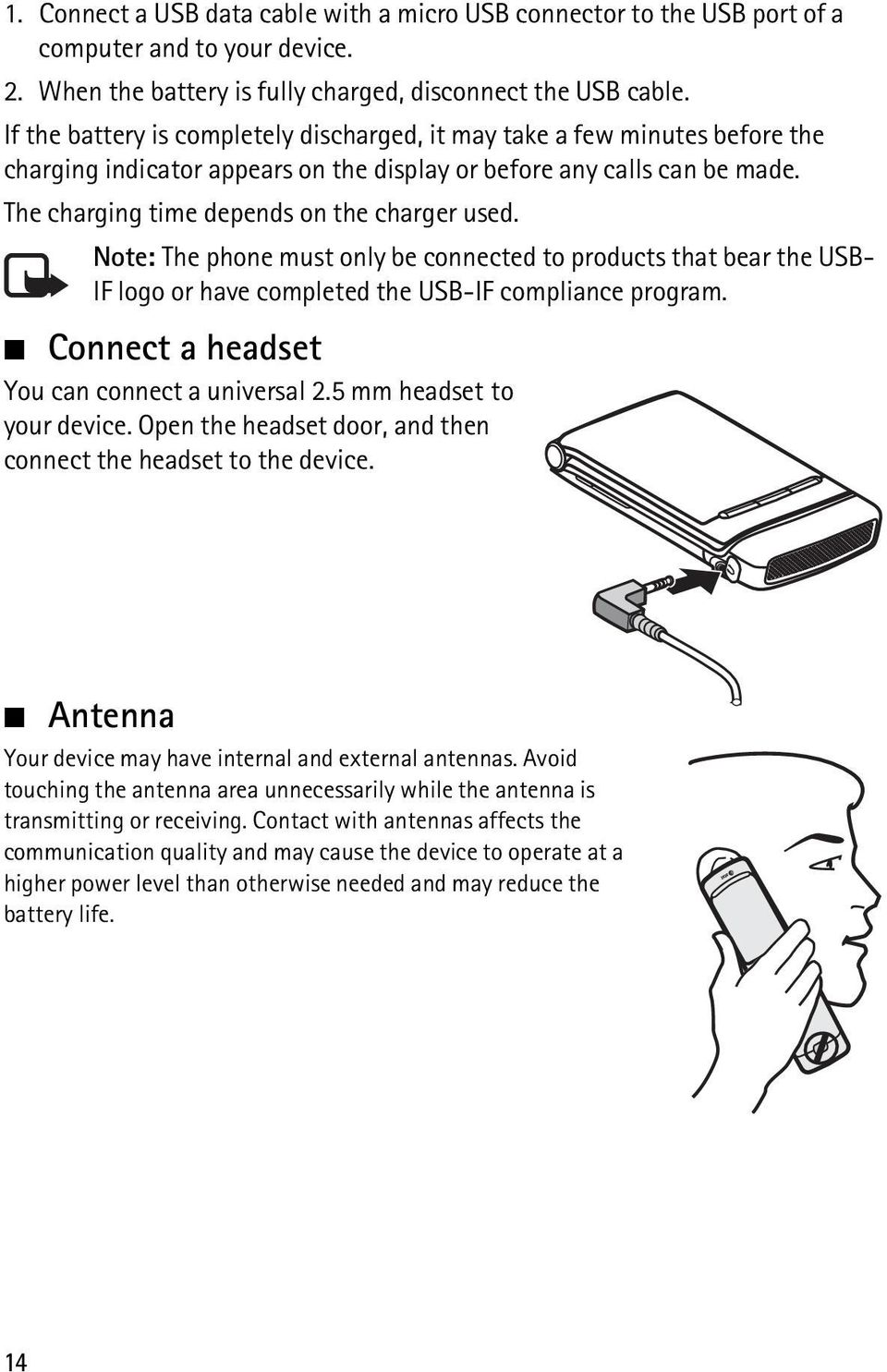 Note: The phone must only be connected to products that bear the USB- IF logo or have completed the USB-IF compliance program. Connect a headset You can connect a universal 2.