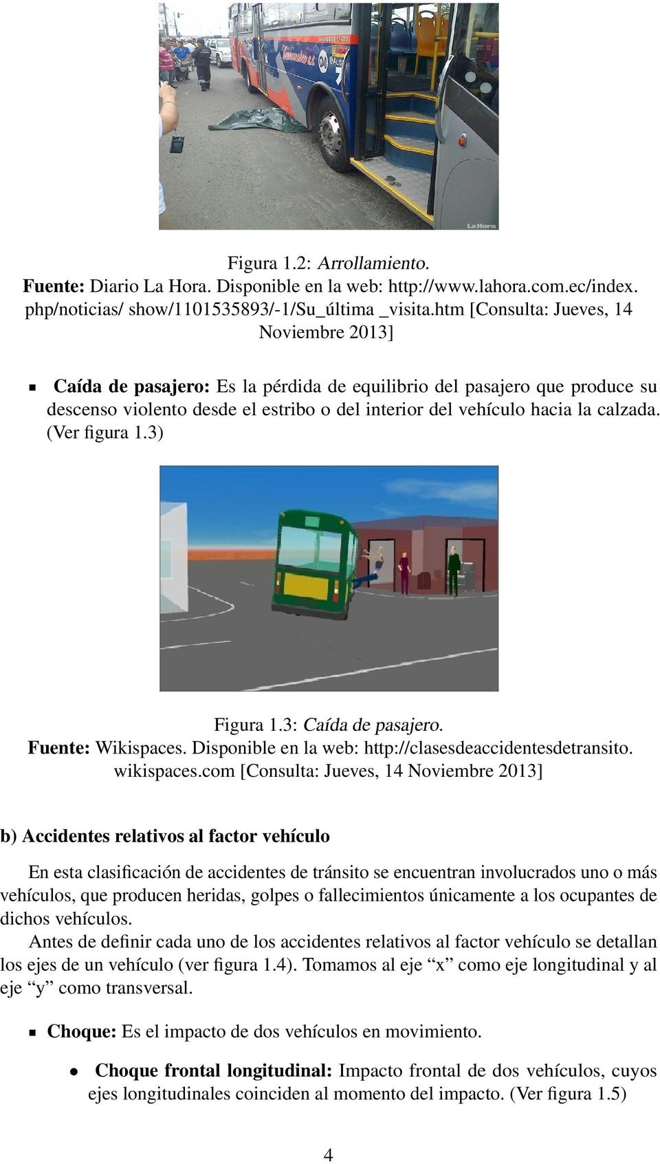 (Ver figura 1.3) Figura 1.3: Caída de pasajero. Fuente: Wikispaces. Disponible en la web: http://clasesdeaccidentesdetransito. wikispaces.