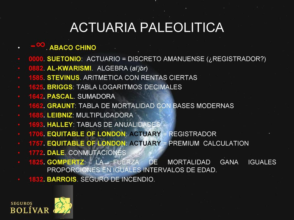 LEIBNIZ: MULTIPLICADORA 1693. HALLEY: TABLAS DE ANUALIDADES 1706. EQUITABLE OF LONDON: ACTUARY = REGISTRADOR 1757.