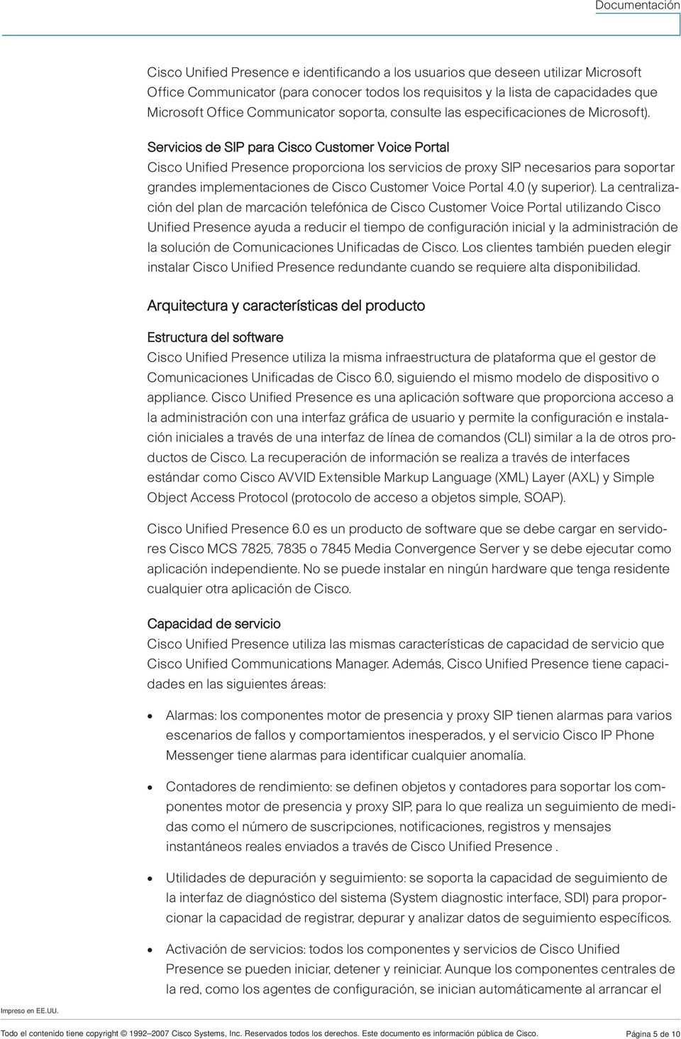 Servicios de SIP para Cisco Customer Voice Portal Cisco Unified Presence proporciona los servicios de proxy SIP necesarios para soportar grandes implementaciones de Cisco Customer Voice Portal 4.