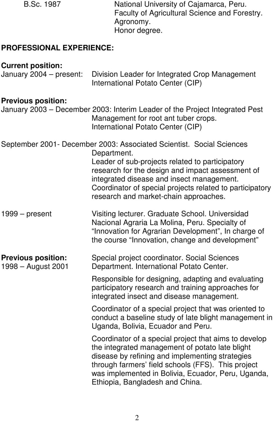 Interim Leader of the Project Integrated Pest Management for root ant tuber crops. International Potato Center (CIP) September 2001- December 2003: Associated Scientist. Social Sciences Department.