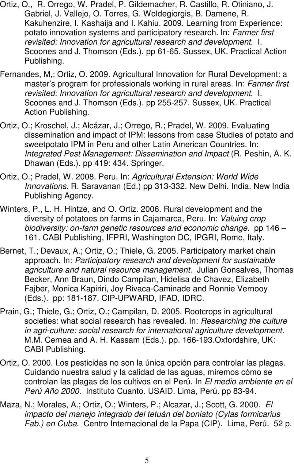 pp 61-65. Sussex, UK. Practical Action Publishing. Fernandes, M,; Ortiz, O. 2009. Agricultural Innovation for Rural Development: a master s program for professionals working in rural areas.